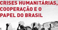 Crises Humanitárias, Cooperação e o Papel do Brasil